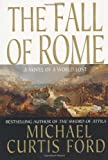 THE FALL OF ROME: A NOVEL OF A WORLD LOST (0312945280) by MICHAEL CURTIS FORD