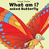 What am I? Asked Butterfly (1906081107) by Trotter, Stuart
