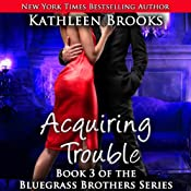 Acquiring Trouble: Bluegrass Brothers, Book 3 | [Kathleen Brooks]