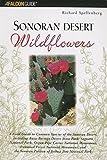Sonoran Desert Wildflowers: A Field Guide to the Common Wildflowers of the Sonoran Desert, Including Anza-Borrego Desert State Park, Saguaro National ... Joshua Tree National Park (Wildflower Series)