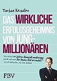 Das wirkliche Erfolgsgeheimnis von Jung-Millionären: Wie ich mit 27 Jahren finanziell unabhängig wurde und auch Sie dieses Ziel erreichen - es ist einfacher