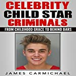 Celebrity Child Star Criminals: From Childhood Grace to Behind Bars | James Carmichael