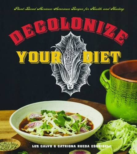 Download Decolonize Your Diet: Plant-Based Mexican-American Recipes for Health and Healing