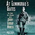 At Leningrad's Gates: The Combat Memoirs of a Soldier with Army Group North Audiobook by William Lubbeck Narrated by Jonathan Cowley