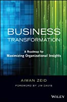 Business Transformation: A Roadmap for Maximizing Organizational Insights Front Cover