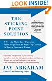 The Sticking Point Solution: 9 Ways to Move Your Business from Stagnation to Stunning Growth InTough Economic Times
