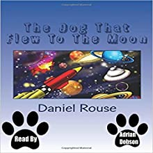 The Dog That Flew to the Moon Audiobook by Daniel Rouse Narrated by Adrian Dobson