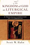 Kingdom of God as Liturgical Empire, The: A Theological Commentary on 1-2 Chronicles (0801039479) by Scott Hahn
