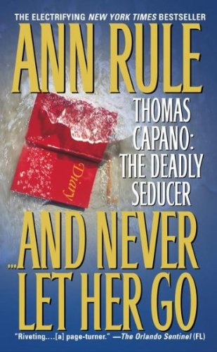 And Never Let Her Go: Thomas Capano : The Deadly Seducer
