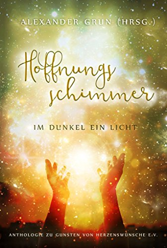 hoffnungsschimmer-im-dunkel-ein-licht-anthologie-zu-gunsten-von-herzenswunsche-ev