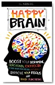 Happy Brain: Boost Your Dopamine, Serotonin, Oxytocin & Other Neurotransmitters Naturally, Improve Your Focus and Brain Functions (38+ Tips, Train, Power, Function, Science, Endorphins)