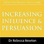 Increasing Influence & Persuasion | Rebecca Newton