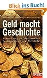 Geld macht Geschichte: Kriege, Krisen und die Herrschaft des Kapitals seit dem Mittelalter - Ein SPIEGEL-Buch