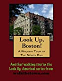 A Walking Tour of Boston - North End (Look Up, America!)
