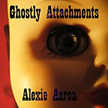 Ghostly Attachments: Haunted, Book 2 (       UNABRIDGED) by Alexie Aaron Narrated by Emily Beresford
