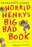 Francesca Simon Horrid Henry's Big Bad Book: Ten Favourite Stories - and more!