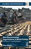 Non-Governmental Organizations in World Politics: The Construction of Global Governance (Global Institutions)