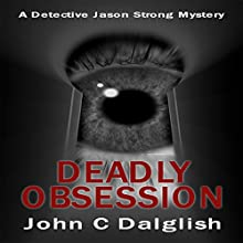 Deadly Obsession: Detective Jason Strong Series, Book 13 Audiobook by John C. Dalglish Narrated by James Killavey