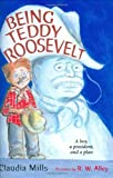 Being Teddy Roosevelt (0374306575) by Mills, Claudia