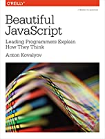Beautiful JavaScript: Leading Programmers Explain How They Think Front Cover