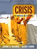 img - for Crisis in American Institutions (13th Edition) 13th edition by Skolnick, Jerome H., Currie, Elliott (2006) Paperback book / textbook / text book