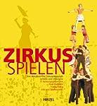 Zirkus spielen: Das Handbuch f�r Zirk...