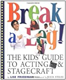 Break a Leg!: The Kids' Guide to Acting and Stagecraft