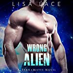 Wrong Alien: TerraMates, Book 6 | Lisa Lace