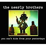 You Can't Hide From Your Yesterdaysby The Nearly Brothers