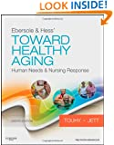 Ebersole & Hess' Toward Healthy Aging: Human Needs and Nursing Response, 8e (TOWARD HEALTHY AGING (EBERSOLE))