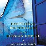 Nocturnal Butterflies of the Russian Empire: A Novel | Jose Manuel Prieto,Carol Christensen - translator,Thomas Christensen - translator