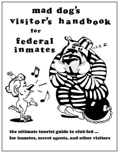 mad dog's visitor's handbook for federal inmates