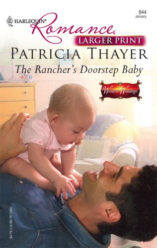 The Rancher's Doorstep Baby (Harlequin Romance: Western Weddings), PATRICIA THAYER
