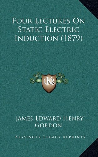 Four Lectures on Static Electric Induction (1879)