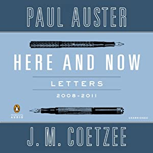 Here and Now: Letters: 2008-2011 | [Paul Auster, J. M. Coetzee]