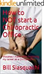 How to NOT start a Chiropractic Offic...