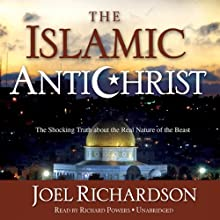 The Islamic Antichrist: The Shocking Truth about the Real Nature of the Beast (       UNABRIDGED) by Joel Richardson Narrated by Richard Powers