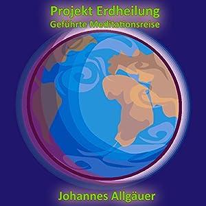 Projekt Erdheilung. Geführte Meditationsreise Hörbuch