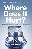 img - for Where Does It Hurt?: An Entrepreneur's Guide to Fixing Health Care book / textbook / text book