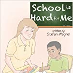 School Is Hard for Me | Stefani Wagner