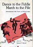 img - for Dance to the Fiddle--March to the Fife: Instrumental Folk Tunes in Pennsylvania book / textbook / text book