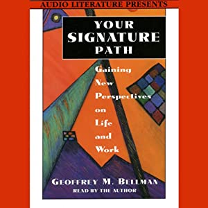 Your Signature Path: Gaining New Perspective on Life and Work | [Geoffrey M. Bellman]