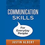 Communication Skills for Everyday People | Justin Albert