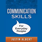 Communication Skills for Everyday People | [Justin Albert]