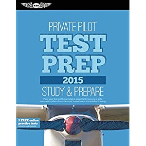 Private Pilot Test Prep 2015: Study & Prepare: Pass your test and know what is essential to become a safe, competent pilot — from the most trusted s