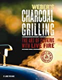 Jim Purviance Weber's Charcoal Grilling: The Art of Cooking with Live Fire