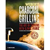 Weber's Charcoal Grilling: The Art of Cooking with Live Fire ~ Jamie Purviance