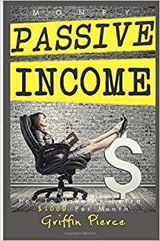 Money: Passive Income: How To Make An Extra $1000 Per Month - Make Money Online, Get Debt Free!