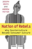 Nation of Rebels: Why Counterculture Became Consumer Culture (006074586X) by Heath, Joseph