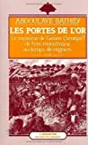 img - for Les portes de l'or: Le royaume de Galam, Senegal, de l'ere musulmane au temps des negriers, VIIIe-XVIIIe siecle (Racines du present) (French Edition) book / textbook / text book